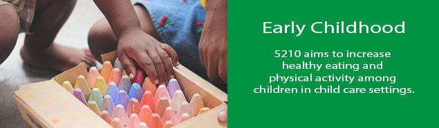 5210 aims to increase healthy eating and physical activity among children in child care settings.